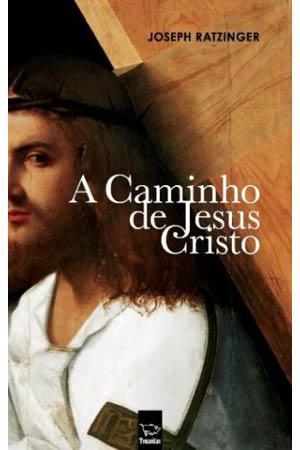 a caminho de jesus cristo